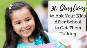 30 questions to ask your kids after school to get them talking.