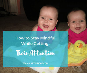 How to stay mindful while getting twin attention.