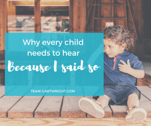Because I said so is a valuable parenting tool that children benefit from. Here are 6 ways this phrase will help your child.