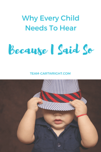 'Because I said so' is a valuable parenting tool that every child needs to hear. Here are 6 ways this phrase benefits your child.