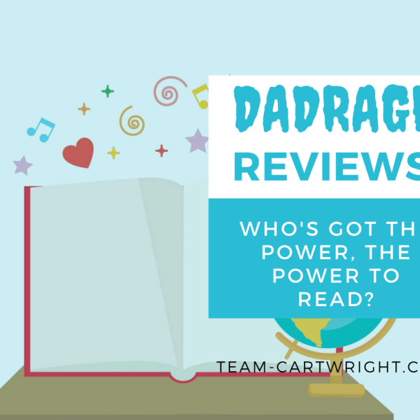 {DadRage Reviews} Who's got the power, the power to read?