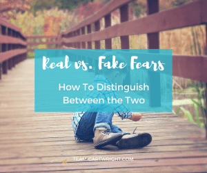 Real vs. Fake Fears: How To Distinguish Between the Two