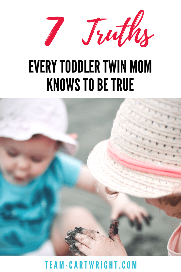 7 truths every toddler twin mom knows to be true. Twins are an adventure. Toddler twins? Hold on to your hat! Learn what the busy life of toddler twins is like. #ToddlerTwins #OneYearOldTwins #TwinLife #TwinTips #TwinMom Team-Cartwright.com