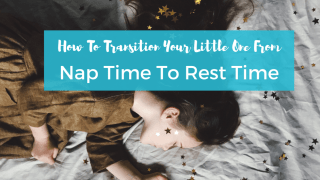 How To Transition Your Little One From Nap Time to Rest Time