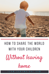 How to share the world with your children without leaving home.  Travel is an amazing educational experience for children, but it isn't always possible to take them around the world.   Here are ways to teach your children about the world and all the different cultures in it without even leaving home. #kids #travel #education #experience #cheap #budget #homeschool #toddler #preschool Team-Cartwright.com