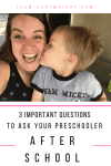 3 important questions to ask your preschooler after school. How to get your child to tell you about their day while reinforcing values. #preschooler #after #school #values #positive #parenting Team-Cartwright.com