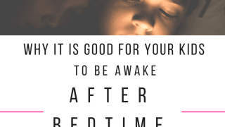 7 Reasons I Want My Kids Awake After Bedtime
