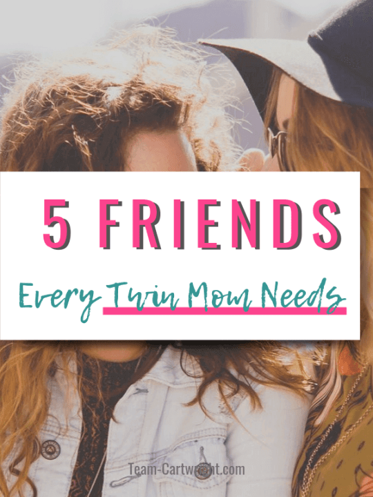 5 Friends Ever Twin Mom Needs