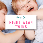 Night Weaning Twins