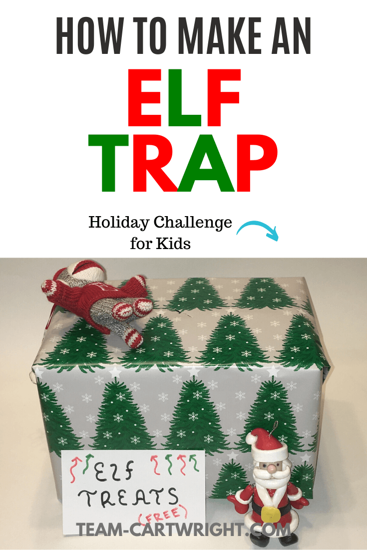 How To Make an Elf Trap Holiday Challenge for kids with picture of a wrapped box elf trap and small sign saying elf treats