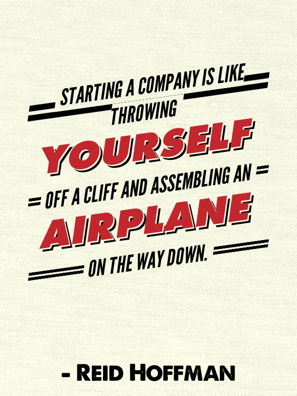 starting-a-company-is-like-throwing-yourself-off-a-cliff-and-assembling-an-airplane-on-the-way-down