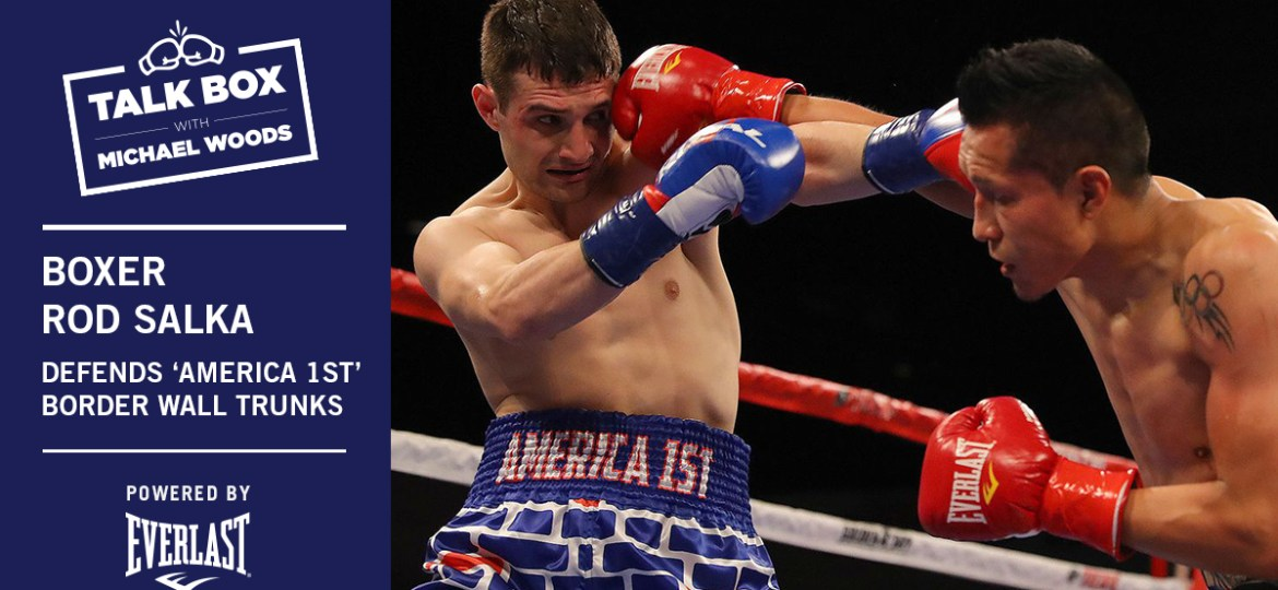 TalkBox Boxing Podcast Ep 104: Rod Salka Defends 'America 1st' Border Wall Trunks for Bout Against Mexican Boxer Francisco Vargas