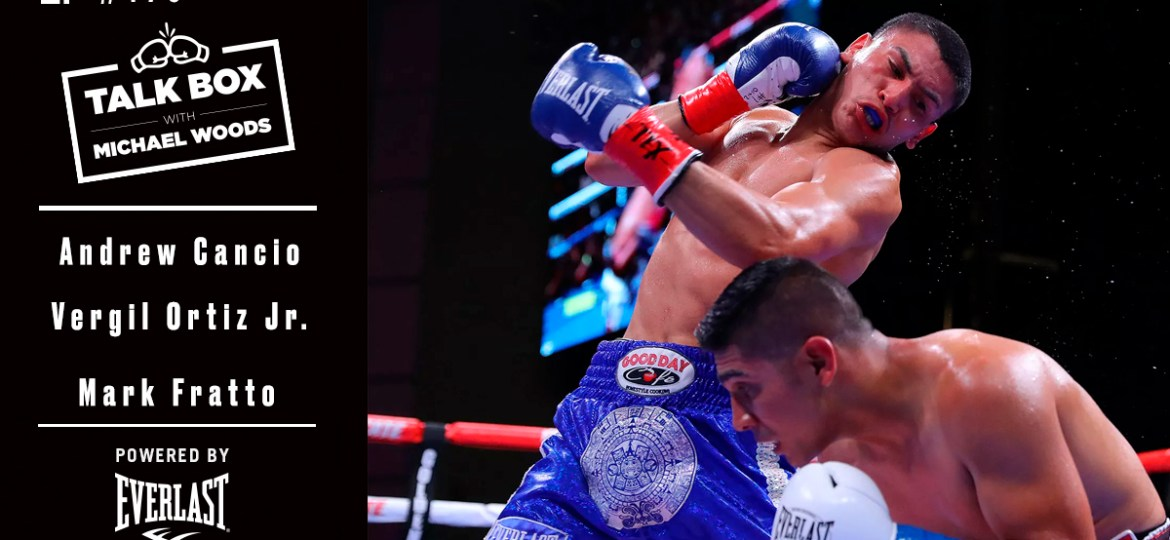 TALKBOX BOXING PODCAST EP 173: ANDREW CANCIO, VERGIL ORTIZ JR., MARK FRATTO