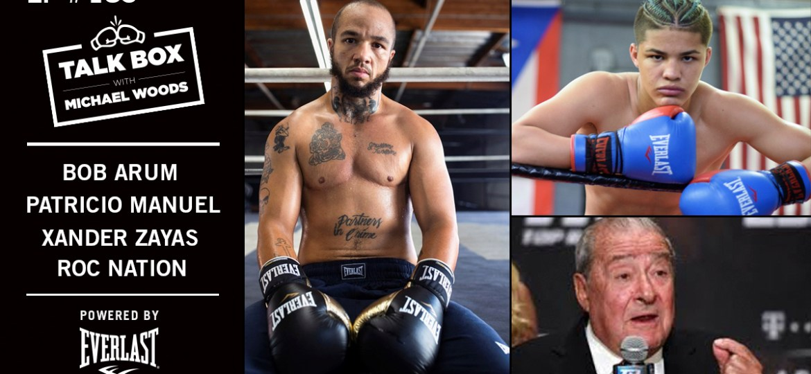 TALKBOX BOXING PODCAST EP 183: BOB ARUM, PATRICIO MANUEL, XANDER ZAYAS, AND MORE!