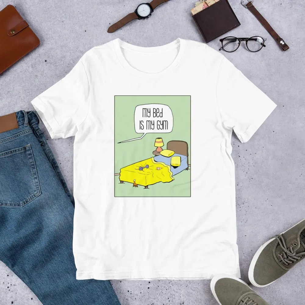 Unisex T-Shirt: My Bed Is My Gym