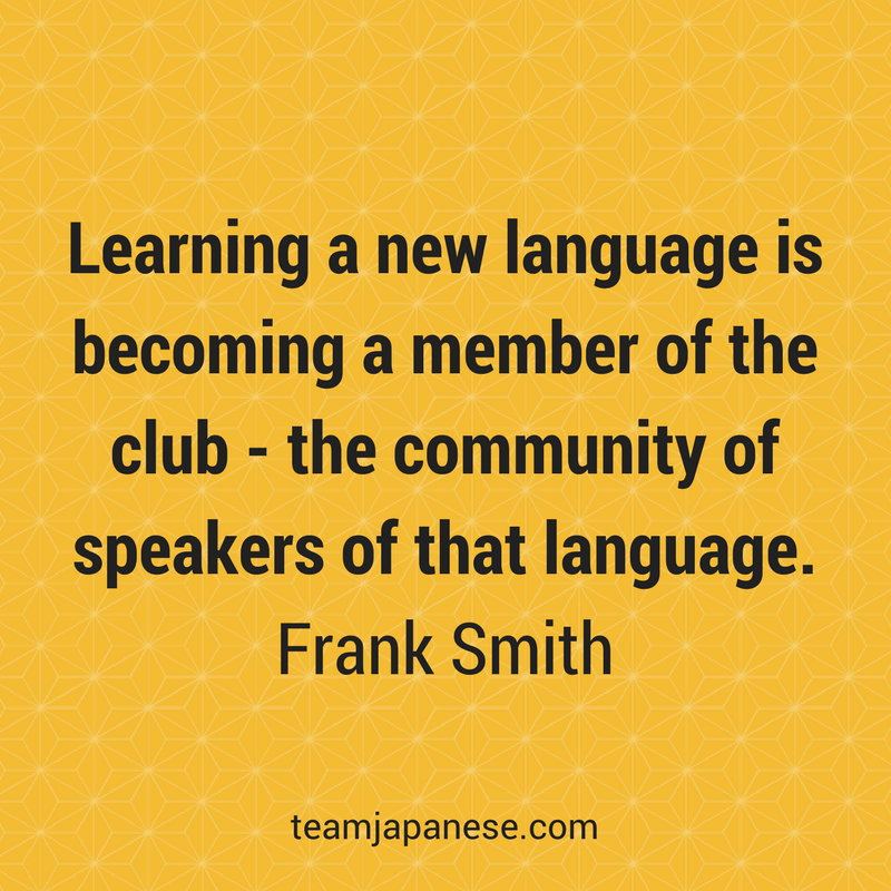 Learning a new language is becoming a member of the club - the community of speakers of that language. Frank Smith. Visit Team Japanese for more motivational and inspirational quotes about language learning.