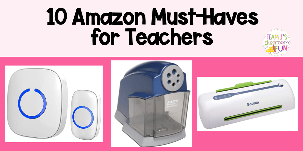 Blog Header for 10 Amazon Must-Haves for Teachers. Pictures of wireless doorbell, pencil sharpener, and laminator.
