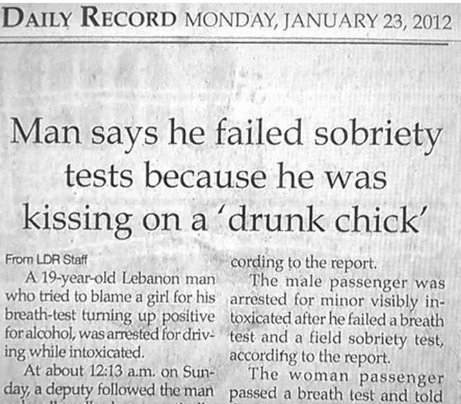 29 of the World's Stupidest Criminals ~ Man says he failed sobriety test because he was kissing dunk chick