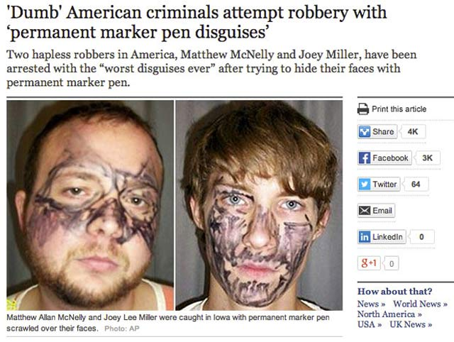 29 of the World's Stupidest Criminals ~ ~ Robbers with permanent marker pen disquises