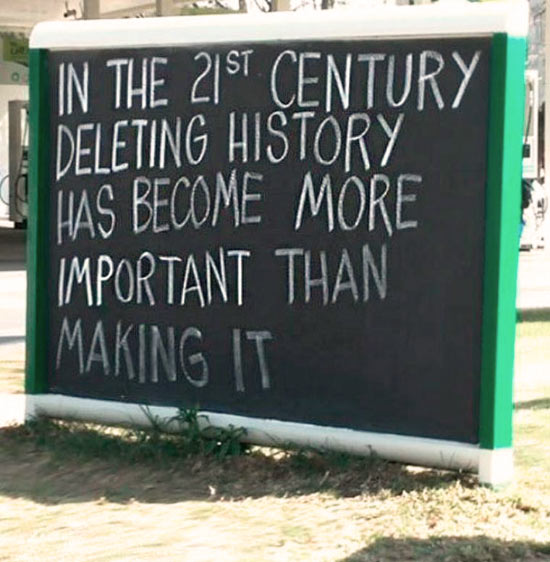 Inspirational quote ~ deleting history has become more important than making it