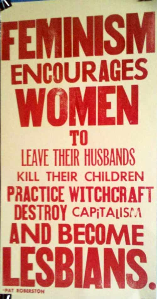 Terrible Pat Robertson quote poster ~ Feminism encourages women to...