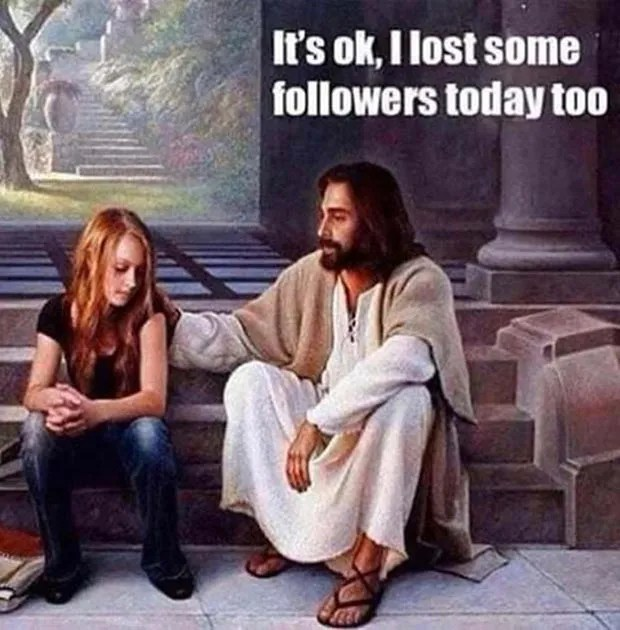 """Funny Jesus Meme ~ Consoling a teen, """"I lost some followers today, too"""", internet humor"""