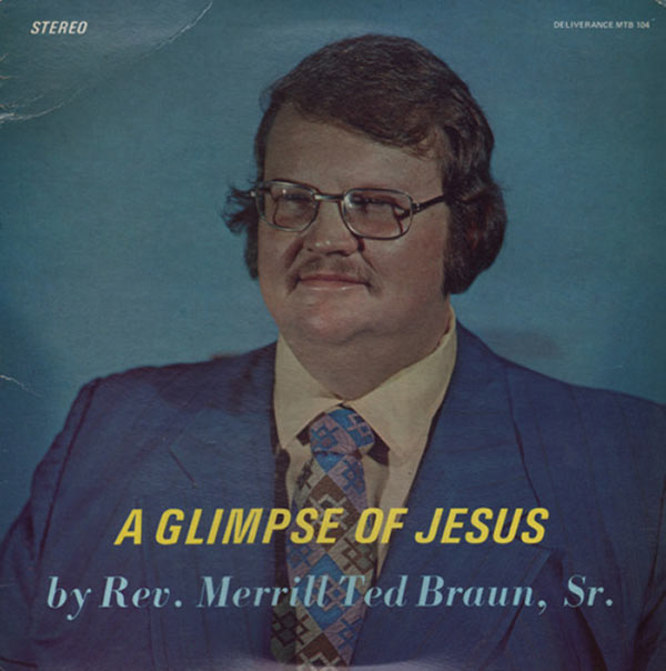 Had no idea that's what Jesus looked like. Mind Blown. ~~ The Worst Bad Album Cover Art ~~ Glimpse of Jesus Rev. Merrill Ted Braun, Sr.
