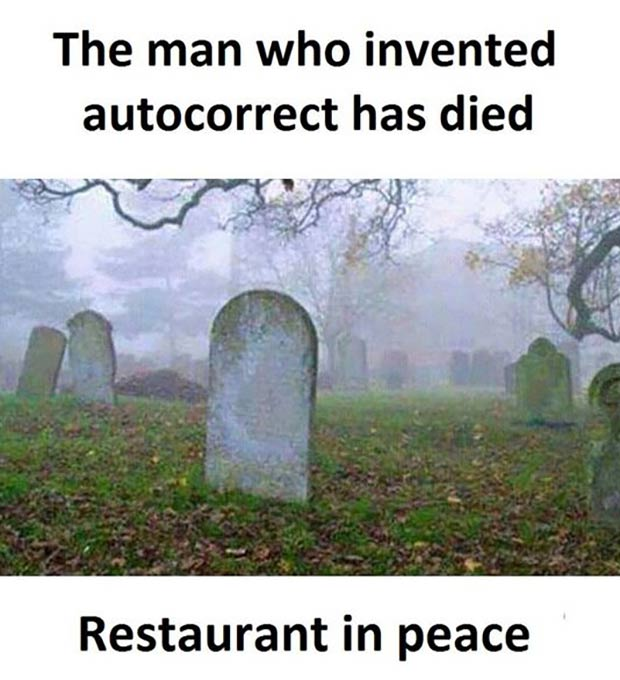 Hilarious... And True! ~.~ funny pics & memes man who invented autocorrect has died