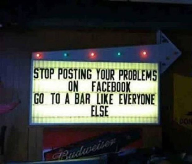 I'll drink to that. ... funny signs marquee stop posting problems on Facebook, go to bar like everyone else
