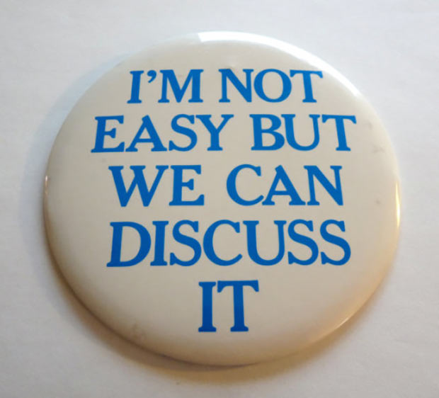 When you can adjust to any situation ~ funny button I'm not easy but we can discuss it, sayings