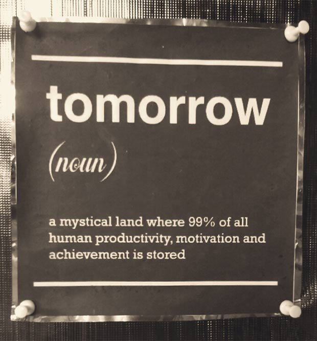 Inspirational quotes, sign, tomorrow mystical land where 99% of all human productivity is stored