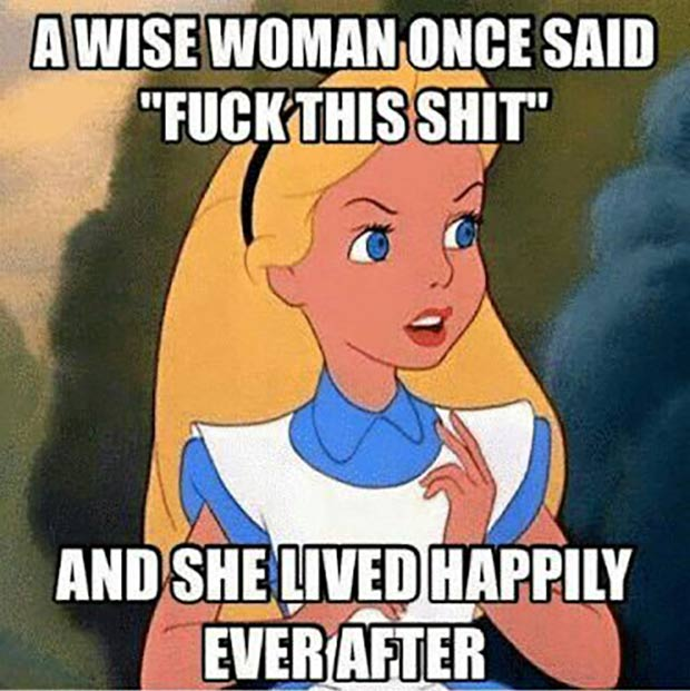 Funny Alice in Wonderland Meme ~ A wise woman one said F-this and lived happily ever after