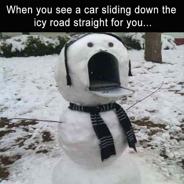 Funny memes ~ Snowman mailbox open mouth, car sliding down icy road