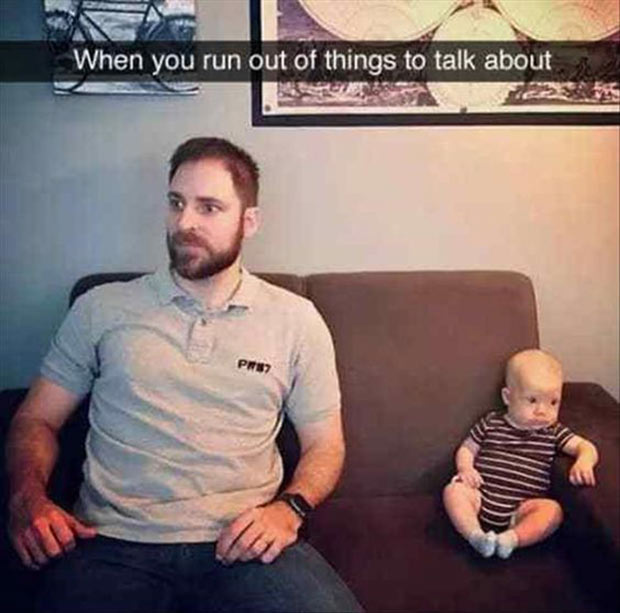 funny snapchat father baby when you run out of things to say
