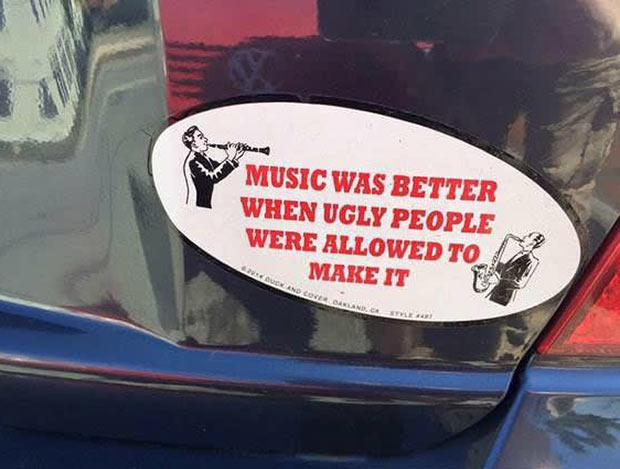 33 Funny Pics and Memes, and Random Humor ~ ~ funny bumper sticker music was better when ugly people played it