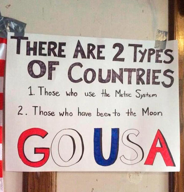 Random Humor : 35 Funny Pics and Memes ~ funny signs 2 types of countries, metric system, go to moon