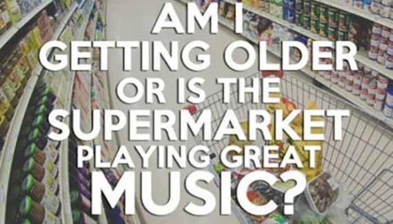 33 Funny Memes, Pics and Random Humor ~ am I getting older or is the supermarket playing great music