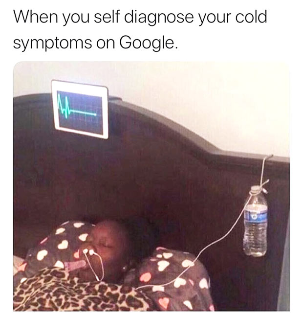 35 Funny Memes and Random Pics to Fuel Your Humor ~ diagnose cold symptoms on Google