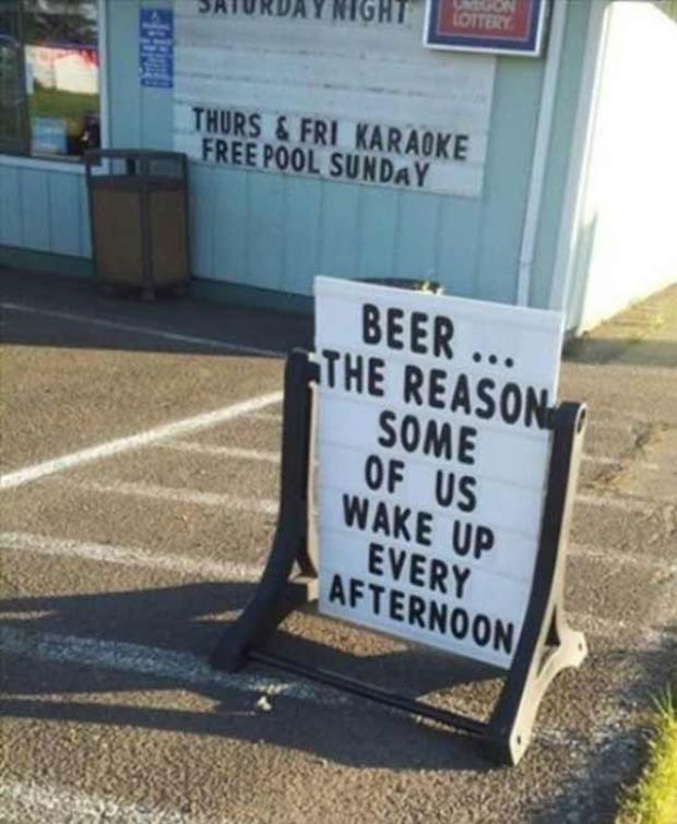 31 Best Memes and Funny Pics That'll Wet Your Eyeballs ~ sidewalk sign, beer the reason some of us wake up every afternoon