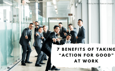 "7 Benefits of Taking ""Action for Good"" at Work"