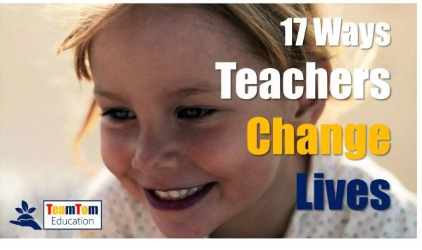 Ways Teachers Change Lives - Teamtom Education