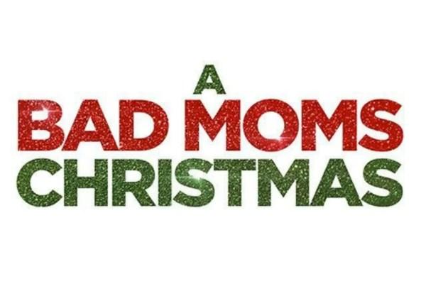 A Bad Mom Christmas Movie Bad Moms 2