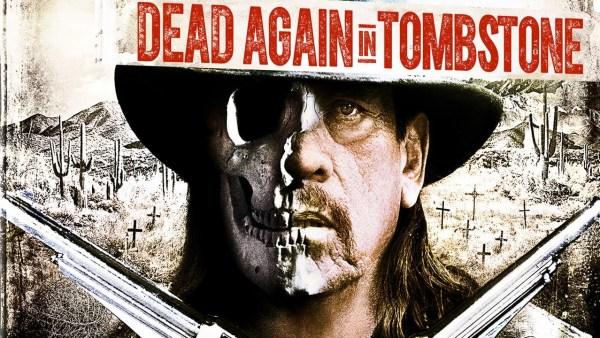 Dead Again In Tomstone Movie Starring Danny Trejo