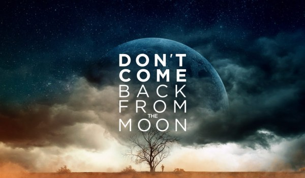 Don't Come Back From The Moon Movie