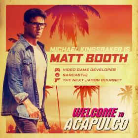 Welcome To Acapulco Michael Kingsbaker Is Matt Booth