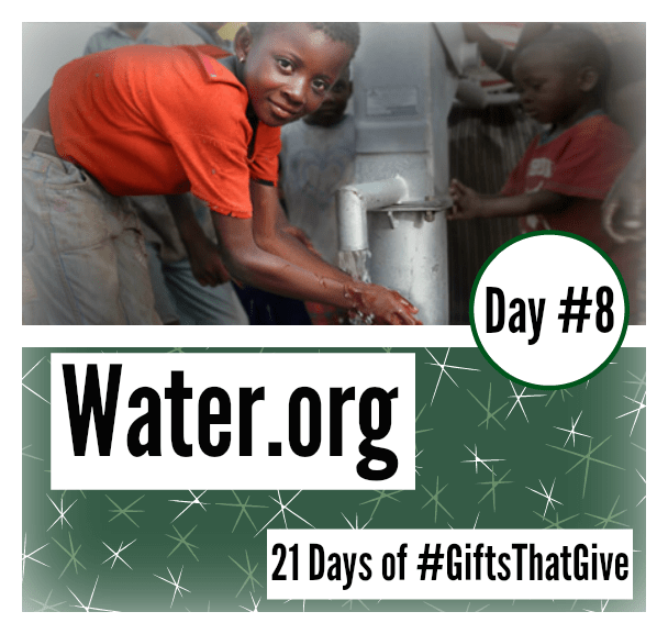 Day 8 #GiftsThatGive: water.org