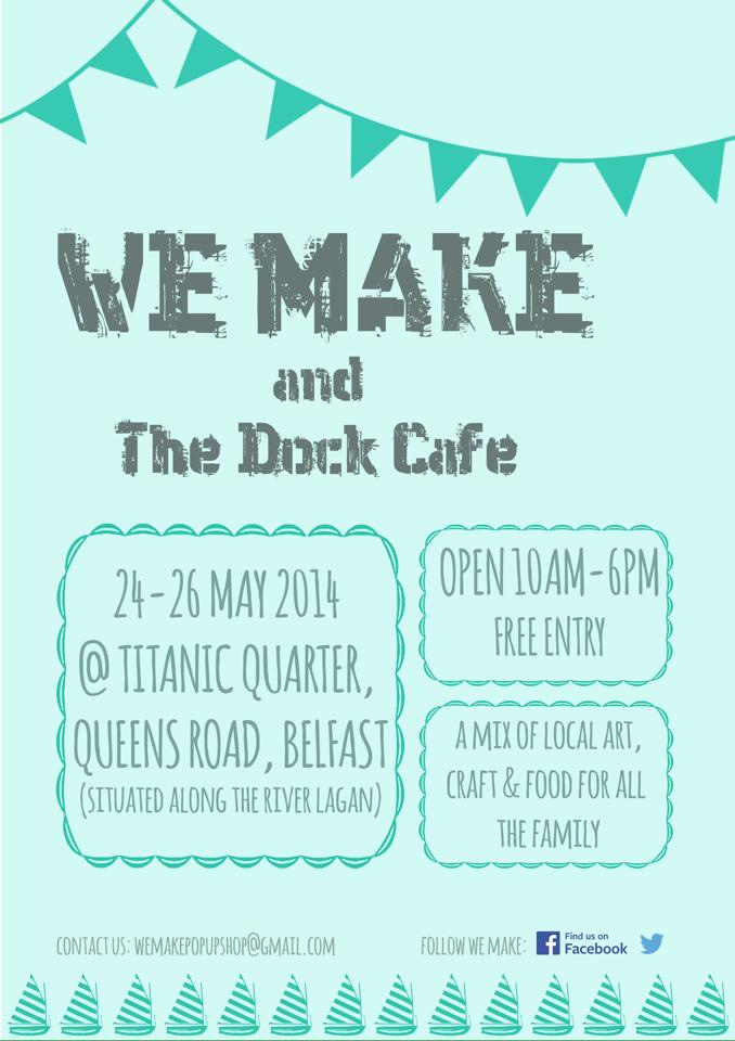 We Make pop up shop Belfast Titanic Quater 24-26 May 2014