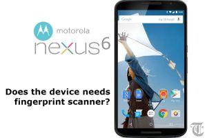 does nexus 6 needs a finger print scanner