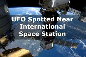 UFO Spotted Near International Space Station
