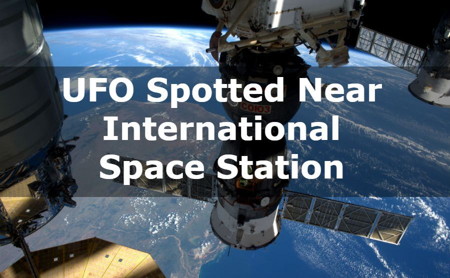 UFO Spotted Near International Space Station